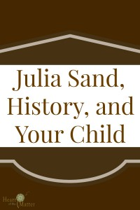 Julia Sand, History, and Your Child