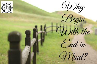 Why Begin With the End in Mind?