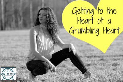 Getting to the Heart of a Grumbling Heart - The End In Mind