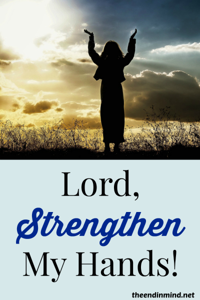 Lord, Strengthen My Hands!