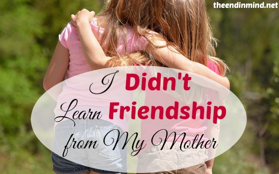 I Didn't Learn Friendship from My Mother
