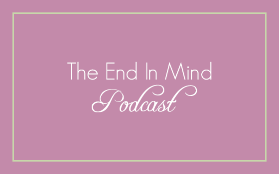 So You Want to Homeschool, Part Two – The End in Mind Podcast S4E3