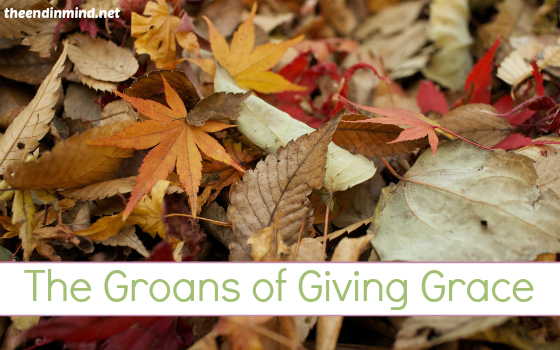 The Groans of Giving Grace